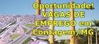 129 VAGAS DE EMPREGO: Oportunidades de trabalho em Contagem/MG nesta semana
